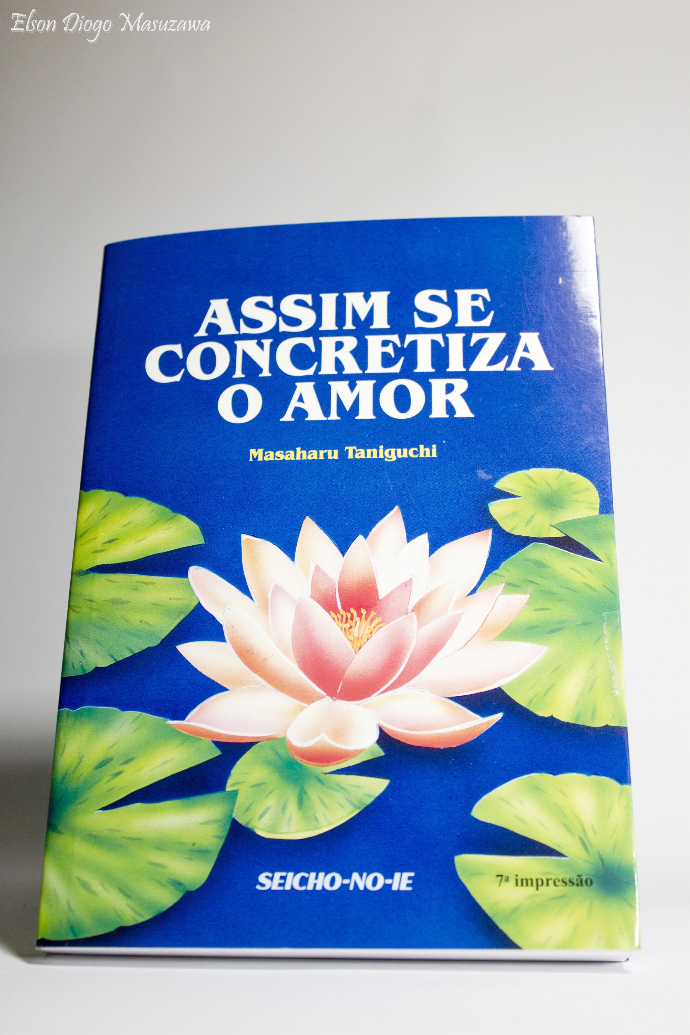 ASSIM SE CONCRETIZA O AMOR - Livro de Masaharu Taniguchi.
